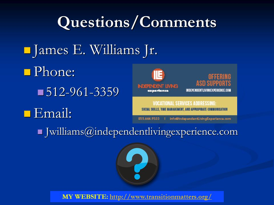Questions/Comments James E. Williams Jr. James E. Williams Jr. Phone: Phone: 512-961-3359 512-961-3359 Email: Email: Jwilliams@independentlivingexperi
