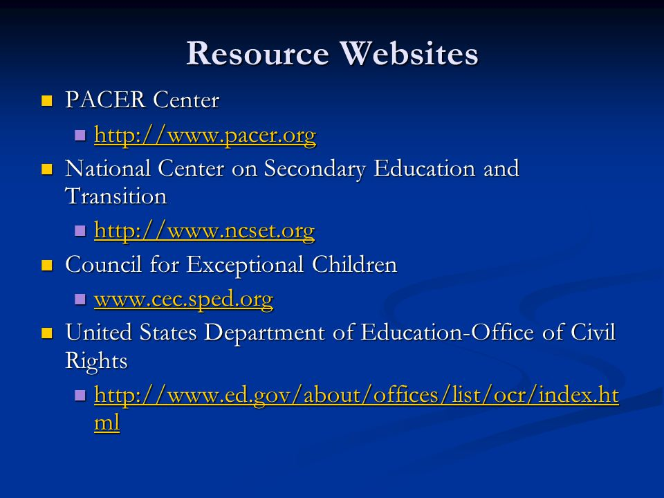 Resource Websites PACER Center PACER Center http://www.pacer.org http://www.pacer.org http://www.pacer.org National Center on Secondary Education and