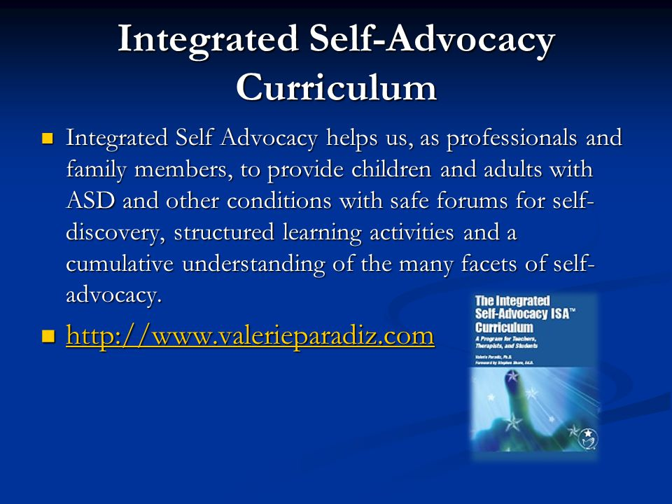 Integrated Self-Advocacy Curriculum Integrated Self Advocacy helps us, as professionals and family members, to provide children and adults with ASD an