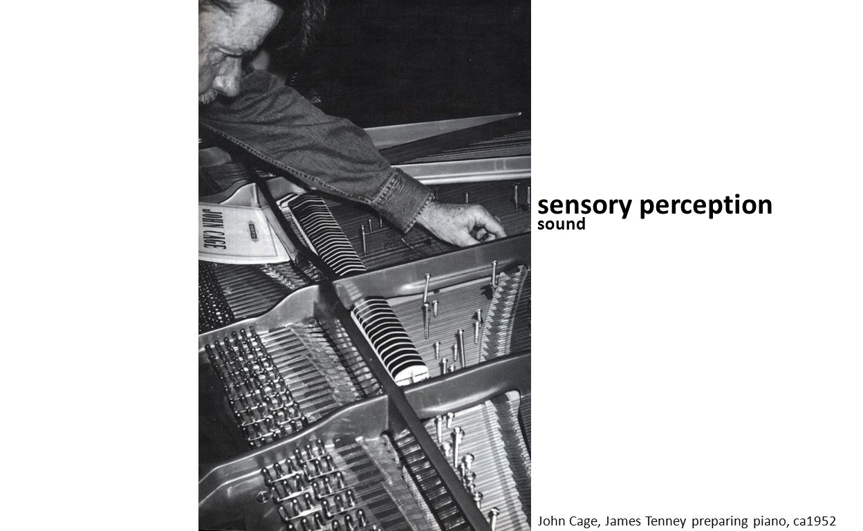 sensory perception John Cage, James Tenney preparing piano, ca1952 sound