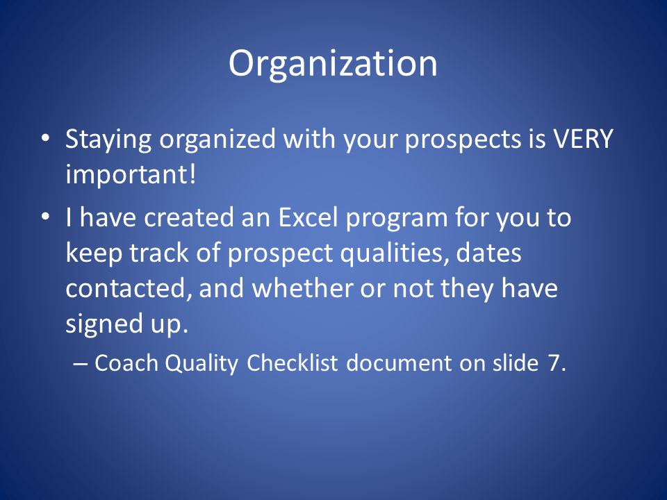 Organization Staying organized with your prospects is VERY important.