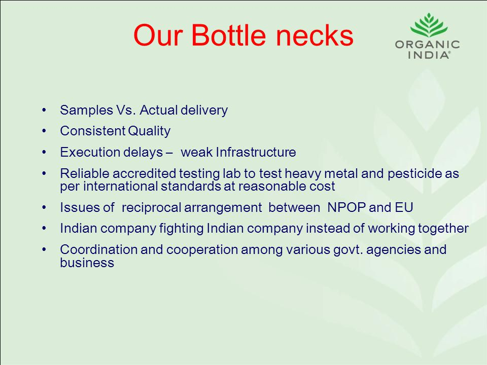 Our Bottle necks Samples Vs. Actual delivery Consistent Quality Execution delays – weak Infrastructure Reliable accredited testing lab to test heavy m