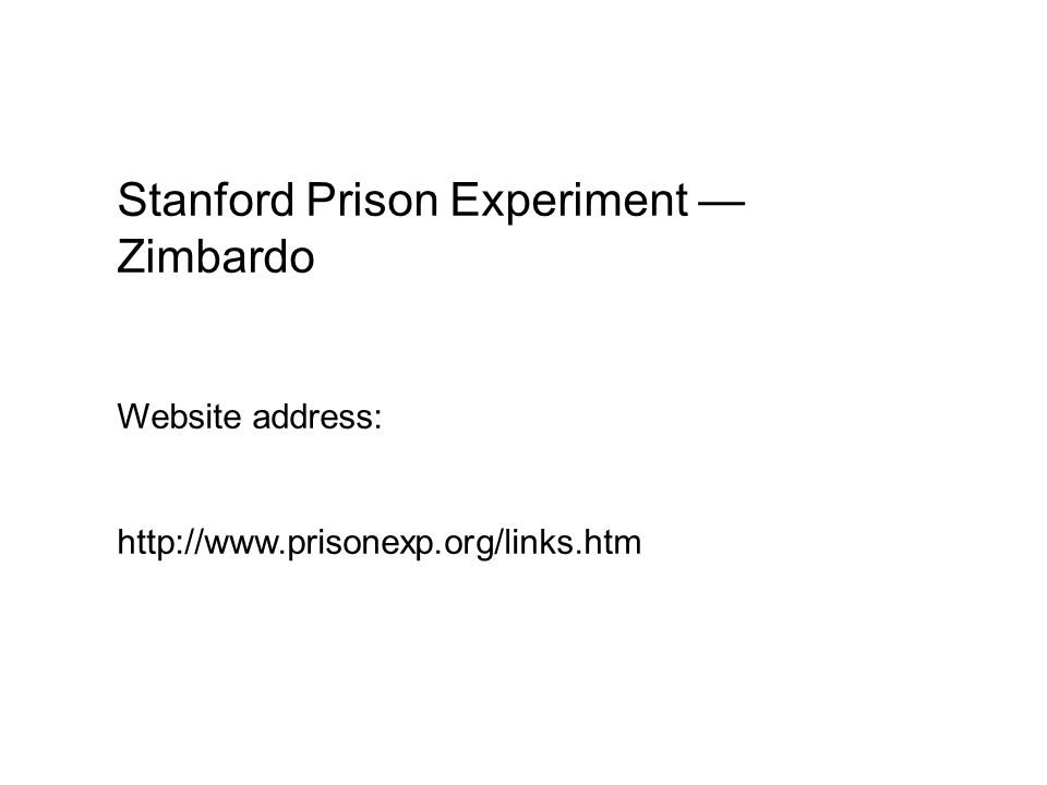 Stanford Prison Experiment — Zimbardo Website address: http://www.prisonexp.org/links.htm