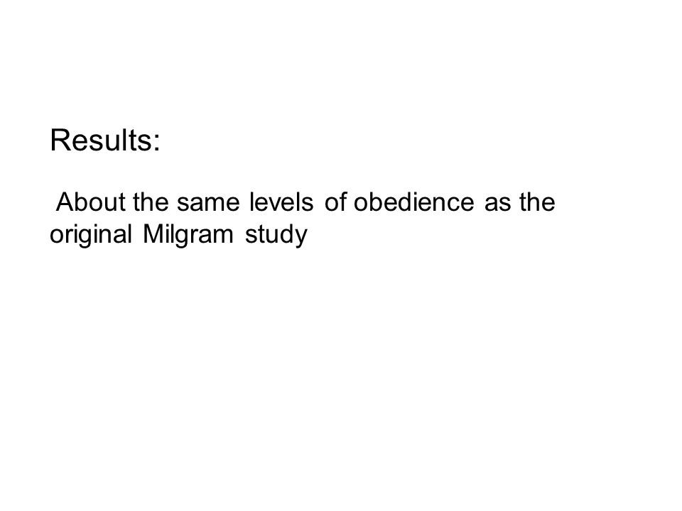 Results: About the same levels of obedience as the original Milgram study
