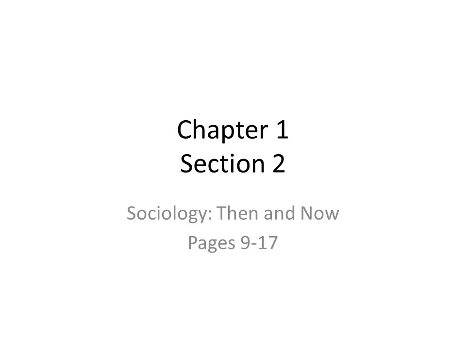 Chapter 1 Section 2 Sociology: Then and Now Pages 9-17