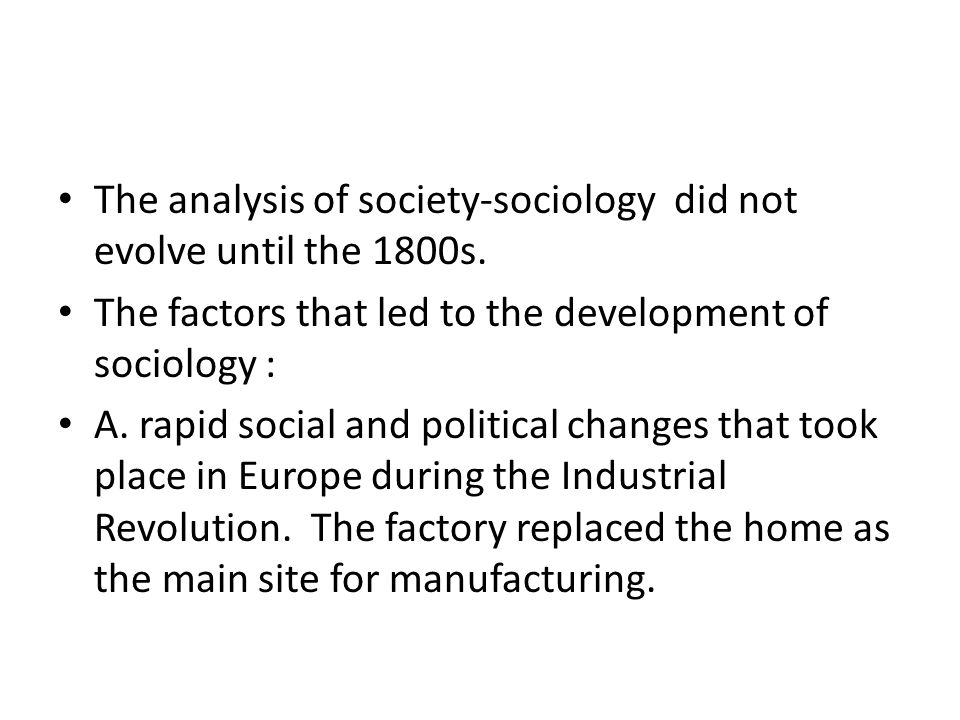 The analysis of society-sociology did not evolve until the 1800s.