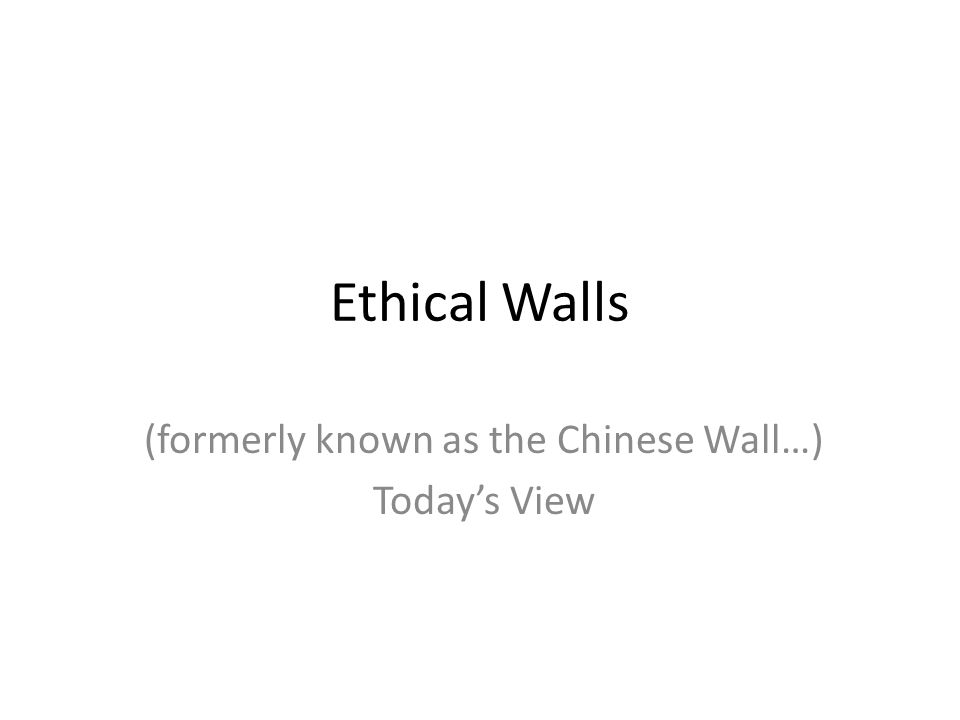 Ethical Walls (formerly known as the Chinese Wall…) Today's View