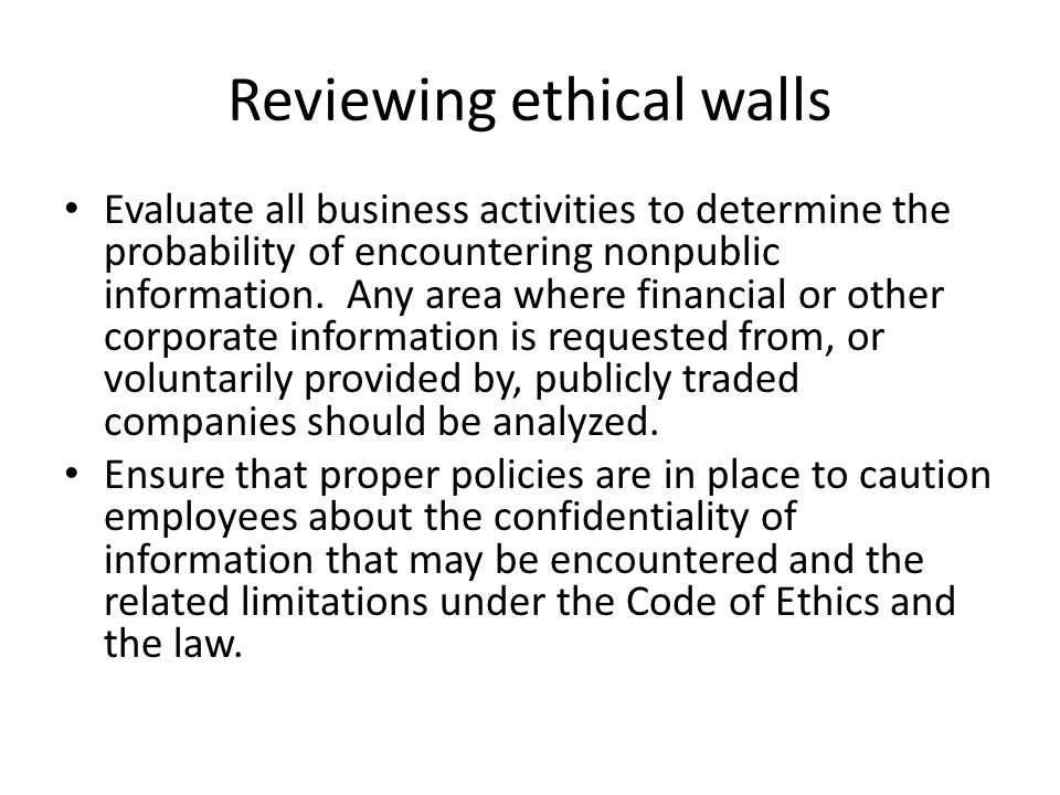 Reviewing ethical walls Evaluate all business activities to determine the probability of encountering nonpublic information.