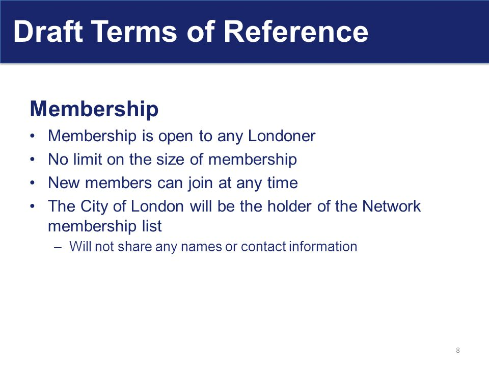 Draft Terms of Reference Membership Membership is open to any Londoner No limit on the size of membership New members can join at any time The City of