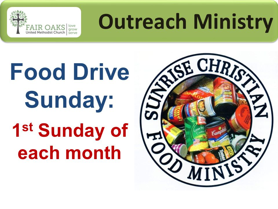Outreach Ministry Food Drive Sunday: 1 st Sunday of each month