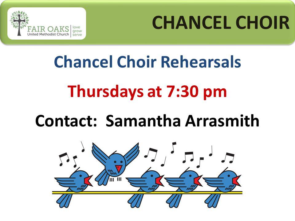 CHANCEL CHOIR Chancel Choir Rehearsals Thursdays at 7:30 pm Contact: Samantha Arrasmith