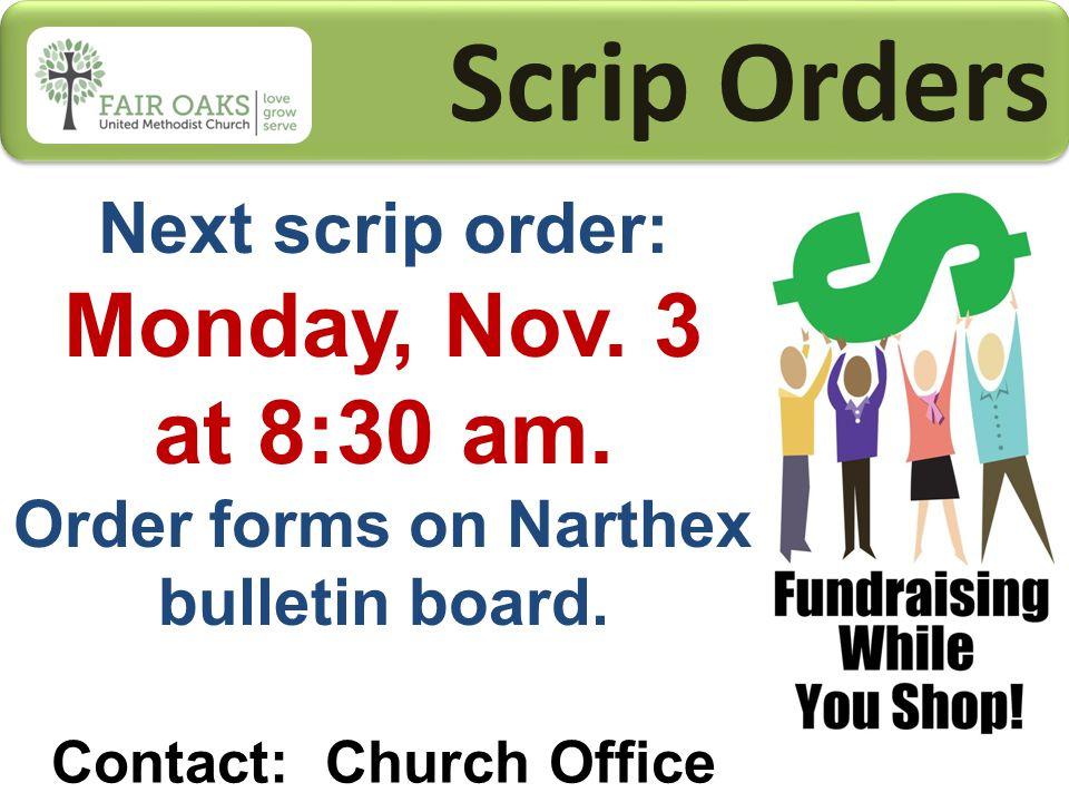Scrip Orders Next scrip order: Monday, Nov. 3 at 8:30 am.