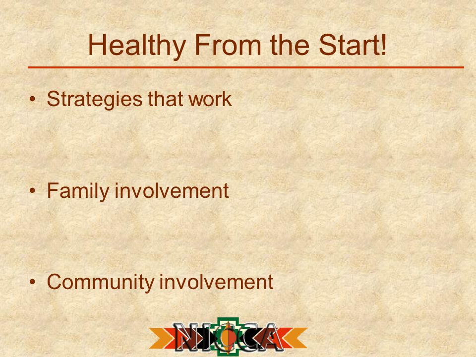 Healthy From the Start! Strategies that work Family involvement Community involvement