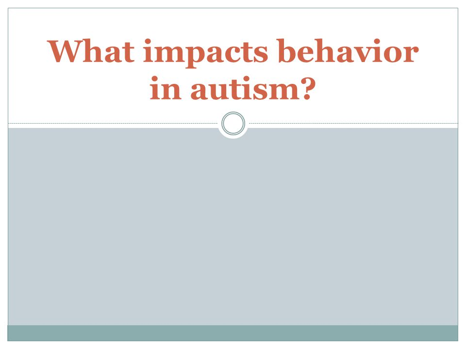 What impacts behavior in autism