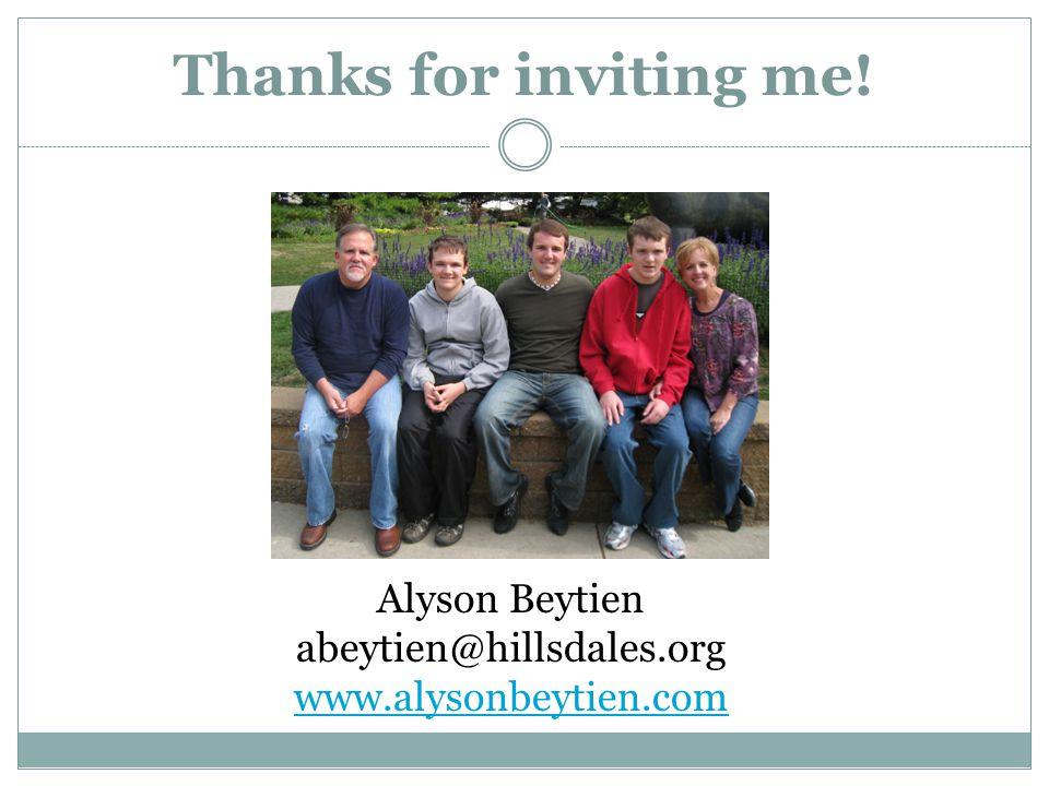 Thanks for inviting me! Alyson Beytien abeytien@hillsdales.org www.alysonbeytien.com