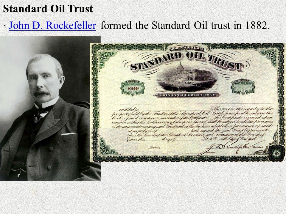 Standard Oil Trust · John D. Rockefeller formed the Standard Oil trust in 1882.John D. Rockefeller