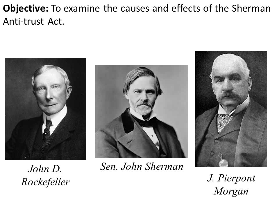 Objective: To examine the causes and effects of the Sherman Anti-trust Act.