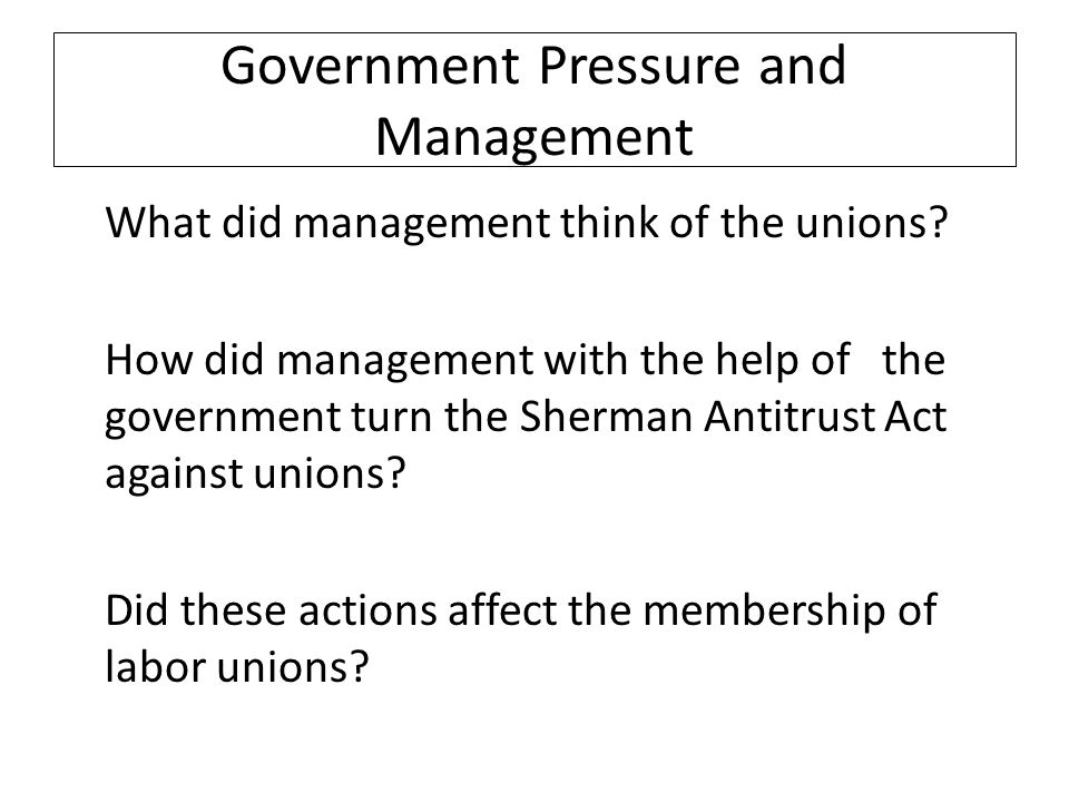 Government Pressure and Management What did management think of the unions.