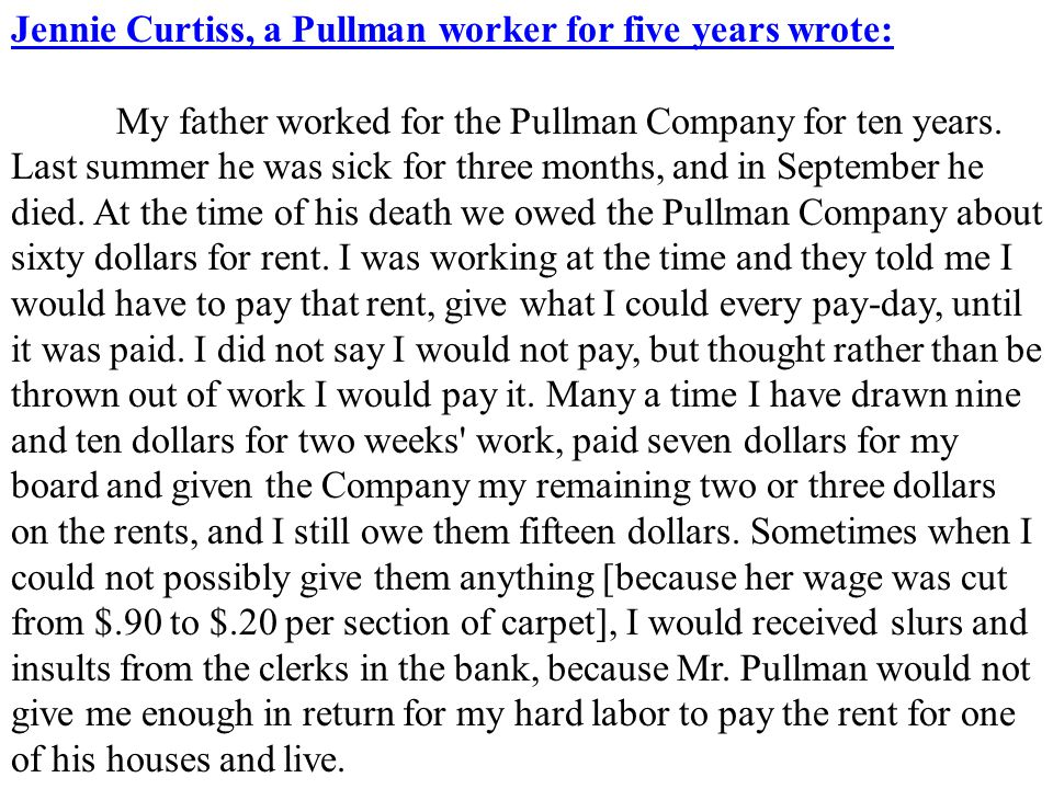 Jennie Curtiss, a Pullman worker for five years wrote: My father worked for the Pullman Company for ten years.