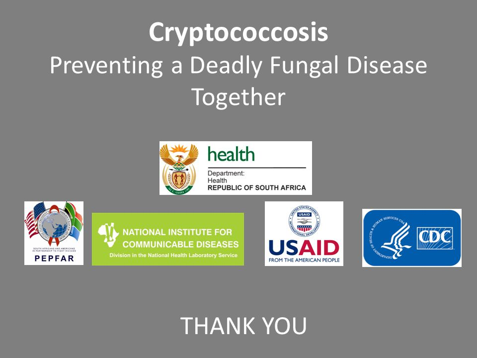 Cryptococcosis Preventing a Deadly Fungal Disease Together THANK YOU