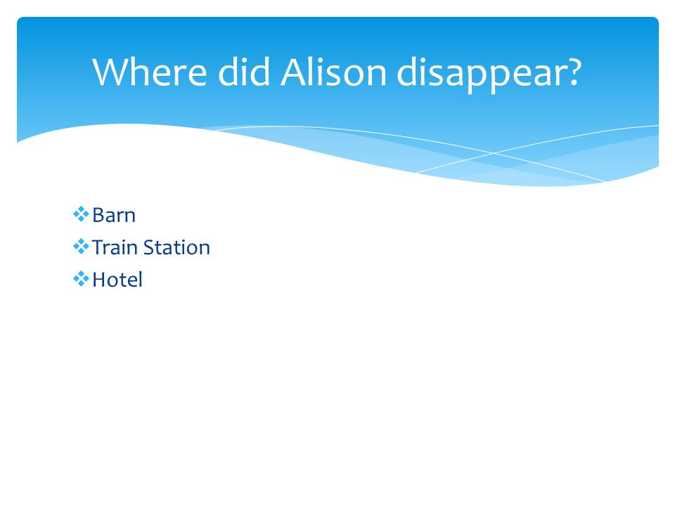  Barn  Train Station  Hotel Where did Alison disappear