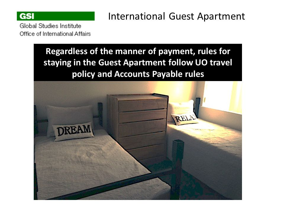 International Guest Apartment Regardless of the manner of payment, rules for staying in the Guest Apartment follow UO travel policy and Accounts Payable rules