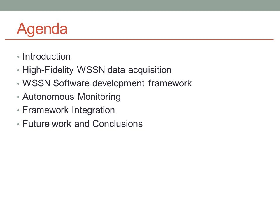 Agenda Introduction High-Fidelity WSSN data acquisition WSSN Software development framework Autonomous Monitoring Framework Integration Future work and Conclusions