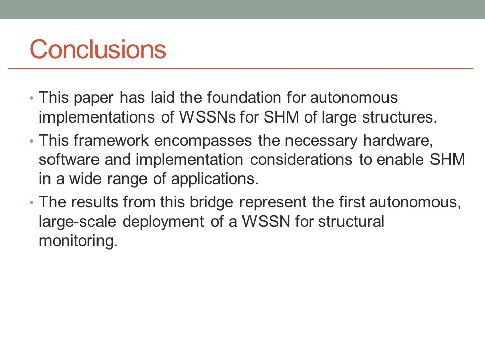 Conclusions This paper has laid the foundation for autonomous implementations of WSSNs for SHM of large structures.