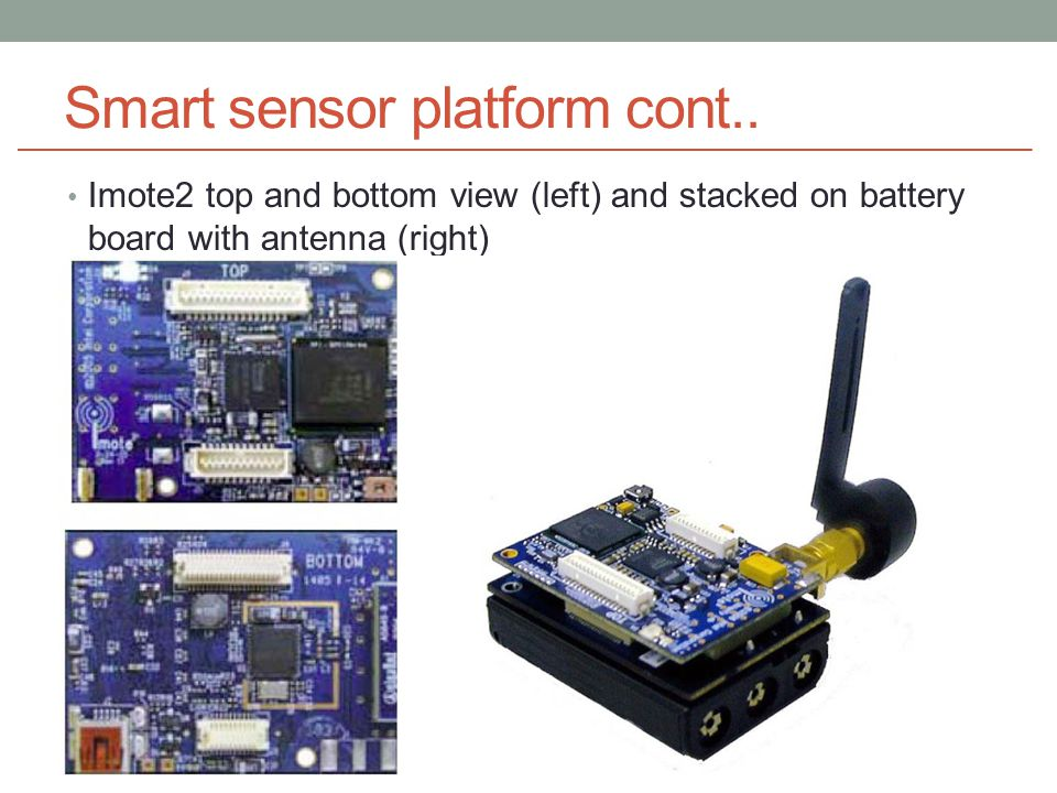 Smart sensor platform cont.. Imote2 top and bottom view (left) and stacked on battery board with antenna (right)