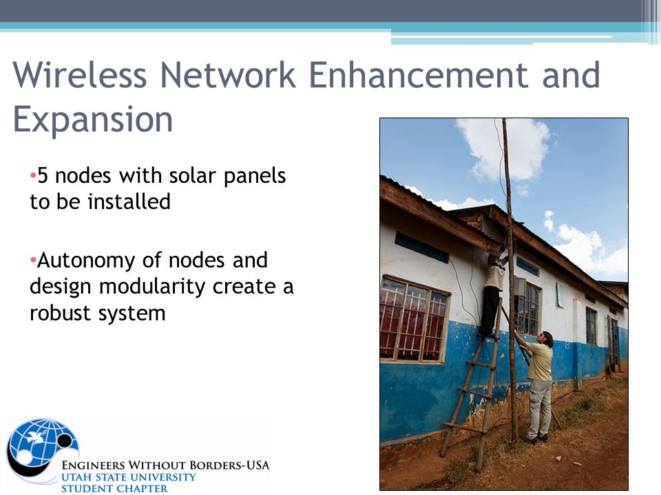 Wireless Network Enhancement and Expansion 5 nodes with solar panels to be installed Autonomy of nodes and design modularity create a robust system