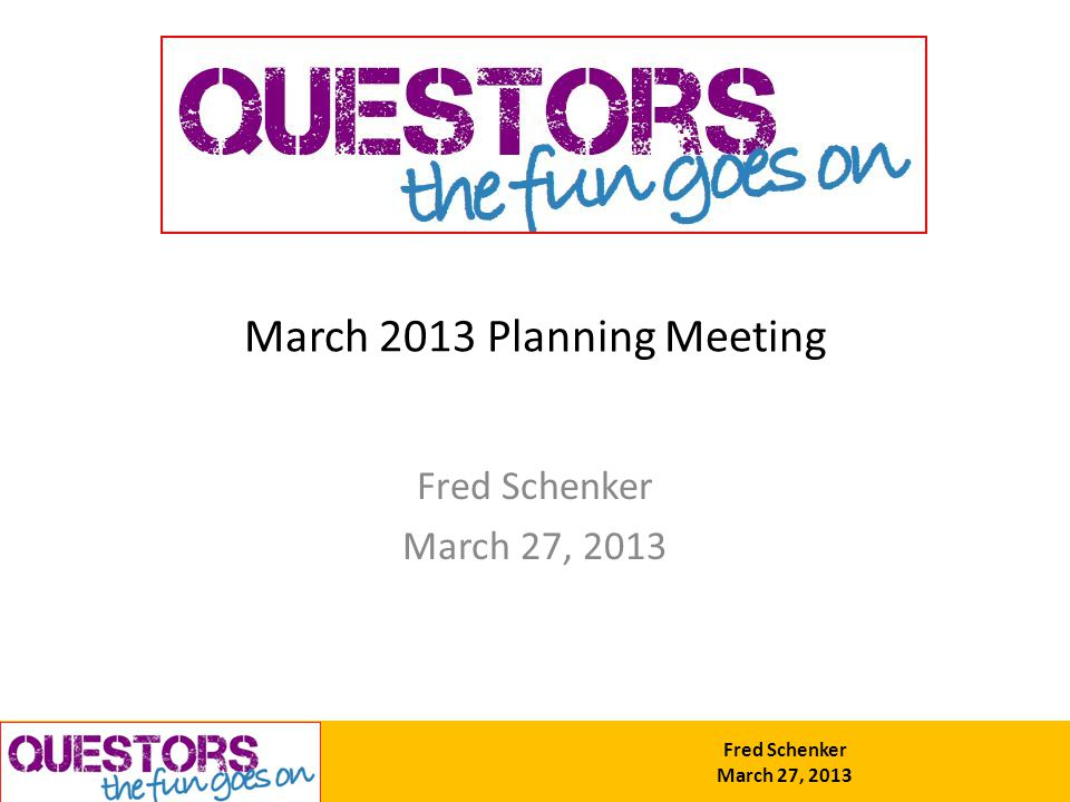 Fred Schenker March 27, 2013 March 2013 Planning Meeting Fred Schenker March 27, 2013
