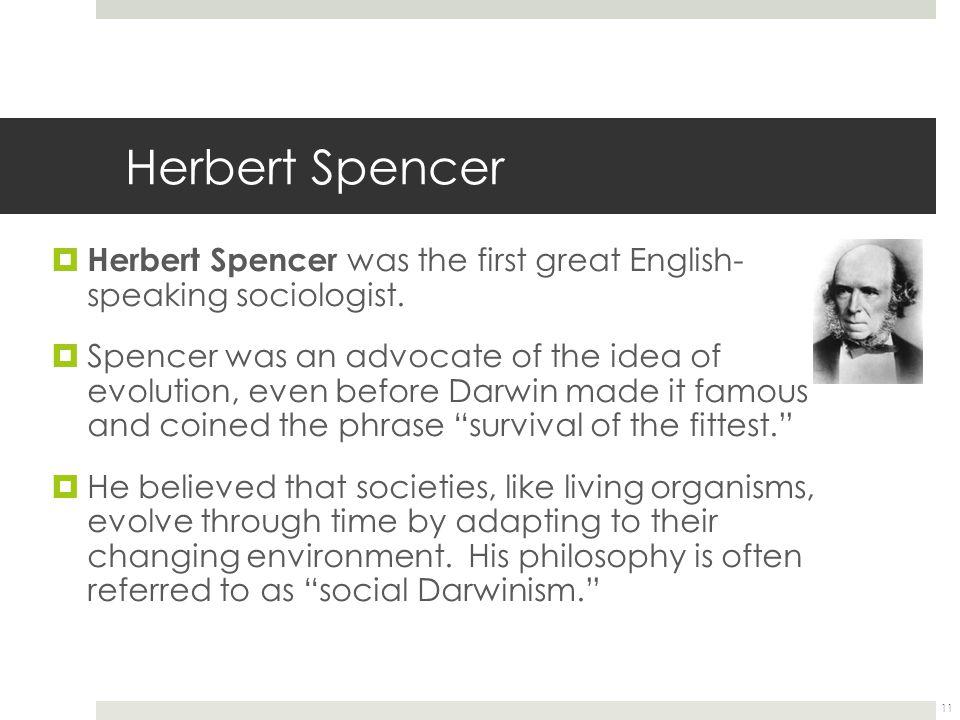 Herbert Spencer  Herbert Spencer was the first great English- speaking sociologist.