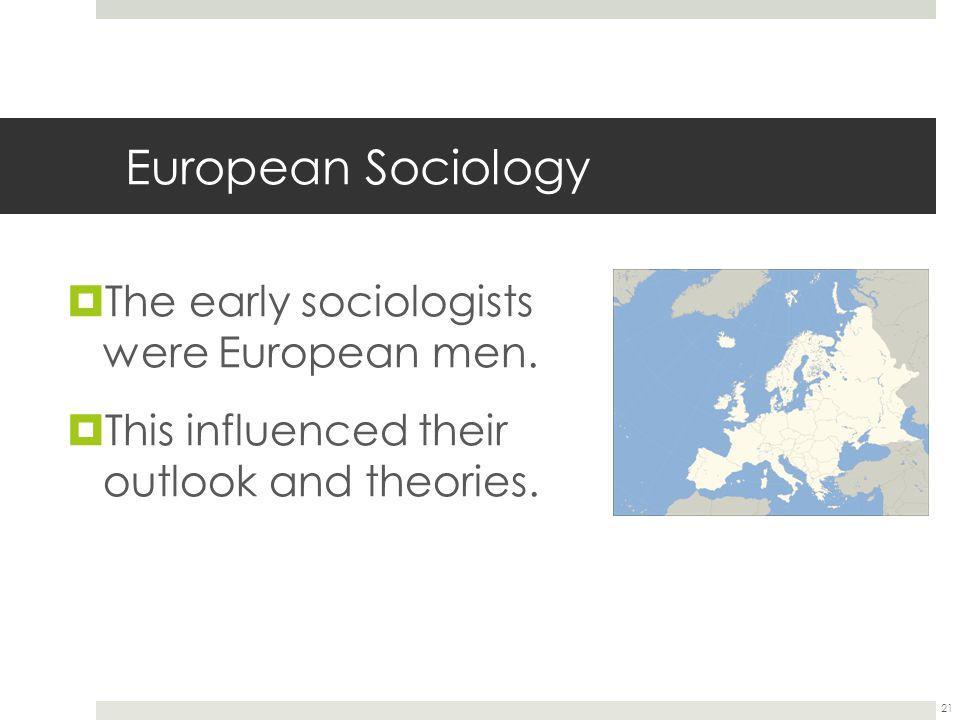 European Sociology  The early sociologists were European men.
