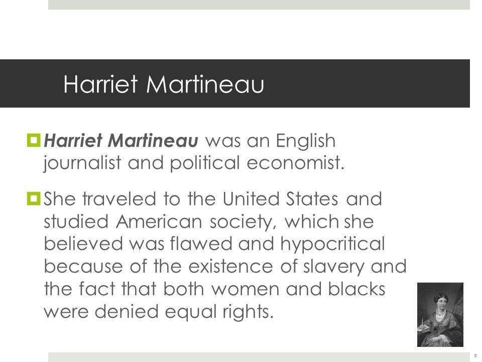 Harriet Martineau  Harriet Martineau was an English journalist and political economist.