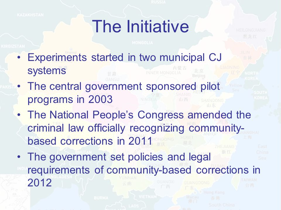 The Initiative Experiments started in two municipal CJ systems The central government sponsored pilot programs in 2003 The National People's Congress