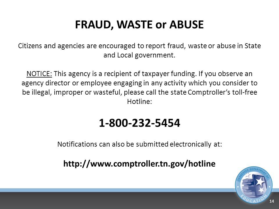 14 FRAUD, WASTE or ABUSE Citizens and agencies are encouraged to report fraud, waste or abuse in State and Local government. NOTICE: This agency is a
