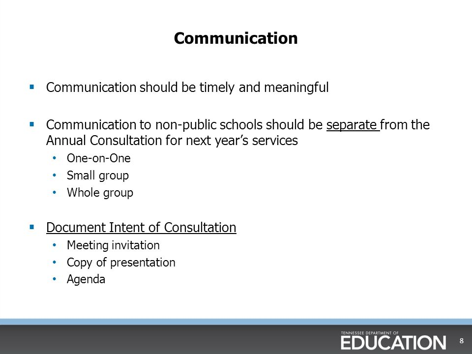 Communication  Communication should be timely and meaningful  Communication to non-public schools should be separate from the Annual Consultation for next year's services One-on-One Small group Whole group  Document Intent of Consultation Meeting invitation Copy of presentation Agenda 8