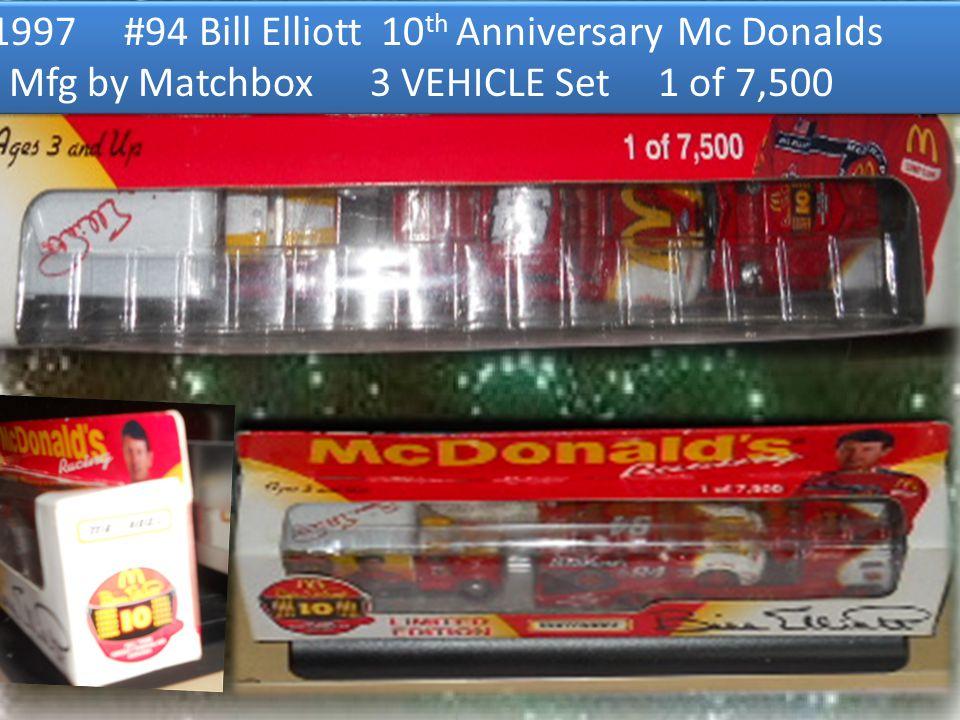 1997 #94 Bill Elliott 10 th Anniversary Mc Donalds Mfg by Matchbox 3 VEHICLE Set 1 of 7,500 1997 #94 Bill Elliott 10 th Anniversary Mc Donalds Mfg by Matchbox 3 VEHICLE Set 1 of 7,500