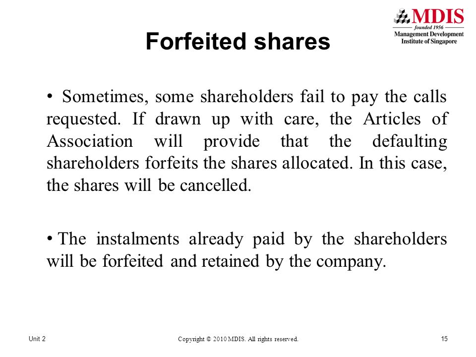 Forfeited shares Sometimes, some shareholders fail to pay the calls requested. If drawn up with care, the Articles of Association will provide that th