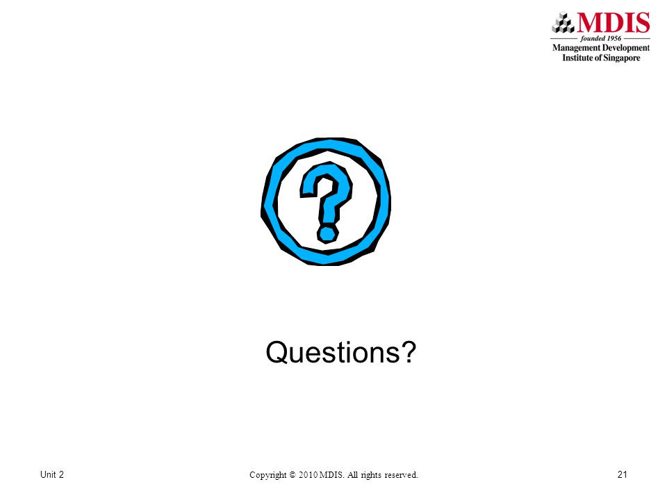 Questions? Unit 221Copyright © 2010 MDIS. All rights reserved.