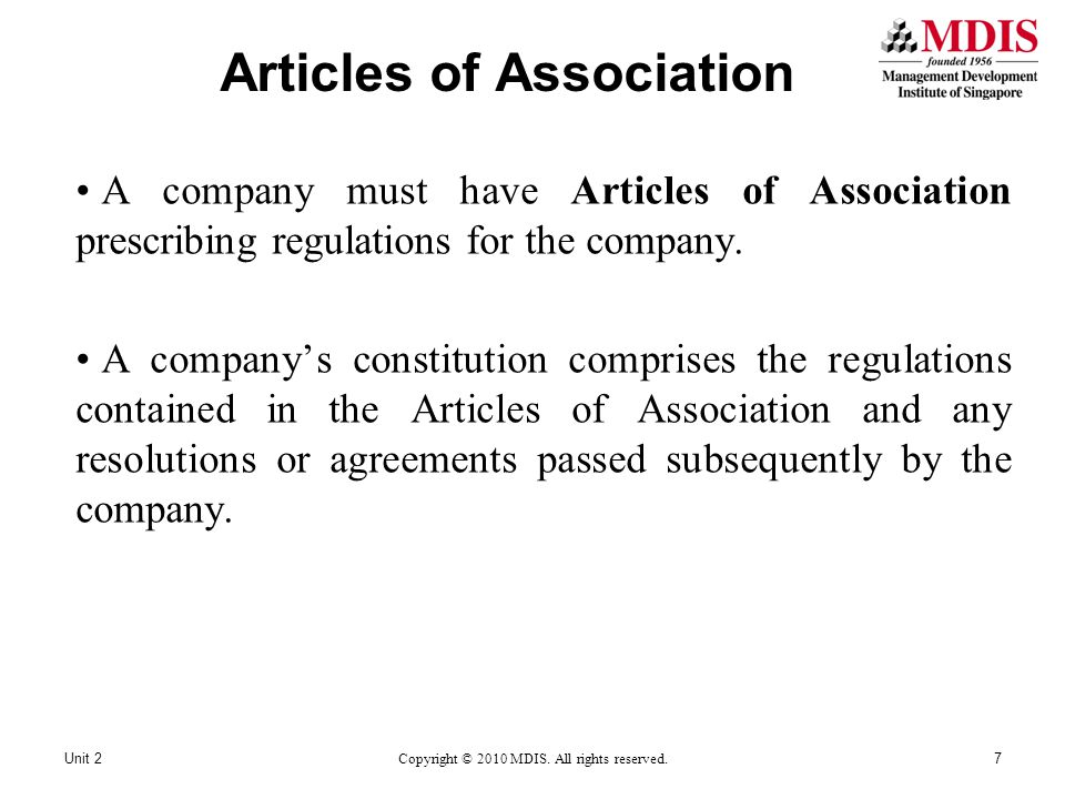 Articles of Association A company must have Articles of Association prescribing regulations for the company. A company's constitution comprises the re