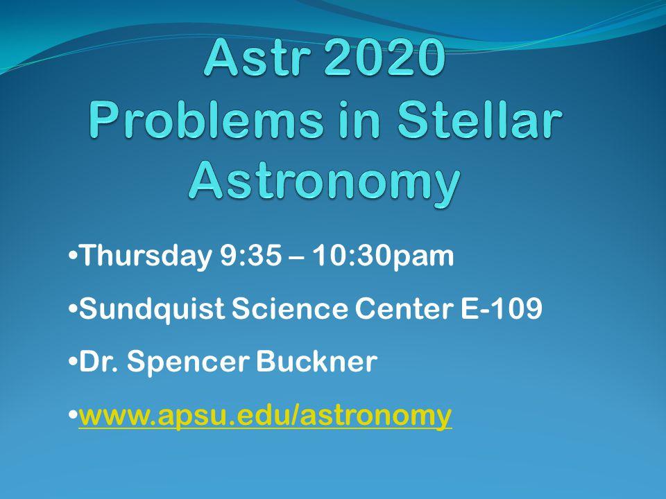 Thursday 9:35 – 10:30pam Sundquist Science Center E-109 Dr. Spencer Buckner www.apsu.edu/astronomy