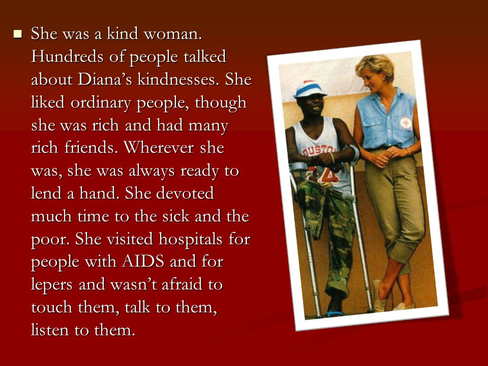 Diana's charity Although the Princess, she was best known for her charitable work.