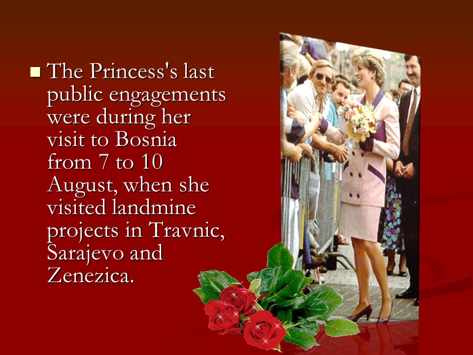 She was a kind woman. Hundreds of people talked about Diana's kindnesses.