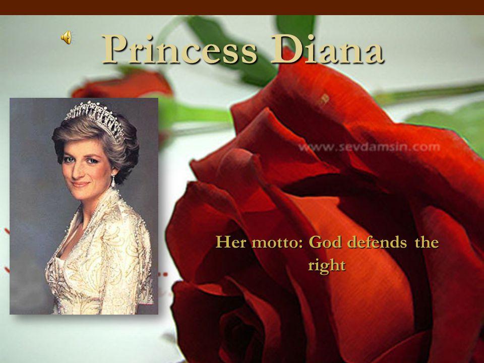 Princess Diana Her motto: God defends the right