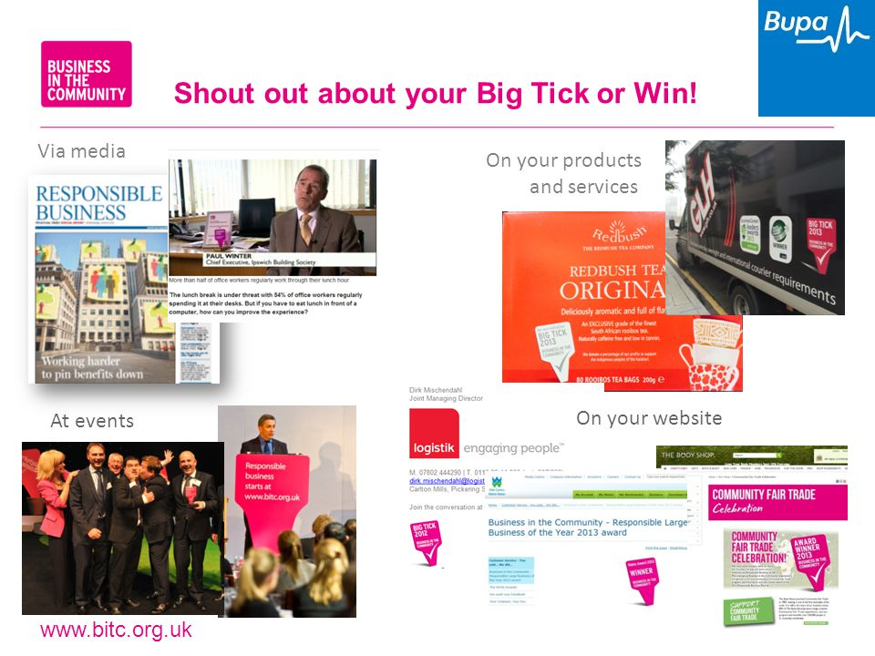 www.bitc.org.uk Shout out about your Big Tick or Win! On your products and services Via media On your website At events