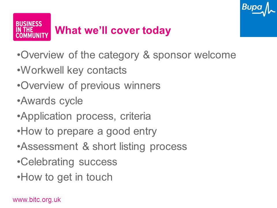www.bitc.org.uk Overview of the category & sponsor welcome Workwell key contacts Overview of previous winners Awards cycle Application process, criter