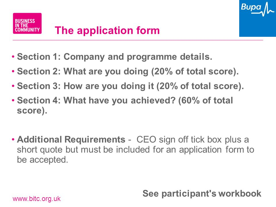www.bitc.org.uk The application form Section 1: Company and programme details. Section 2: What are you doing (20% of total score). Section 3: How are