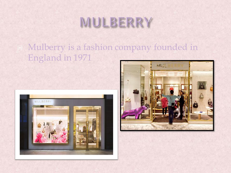  Mulberry is a fashion company founded in England in 1971