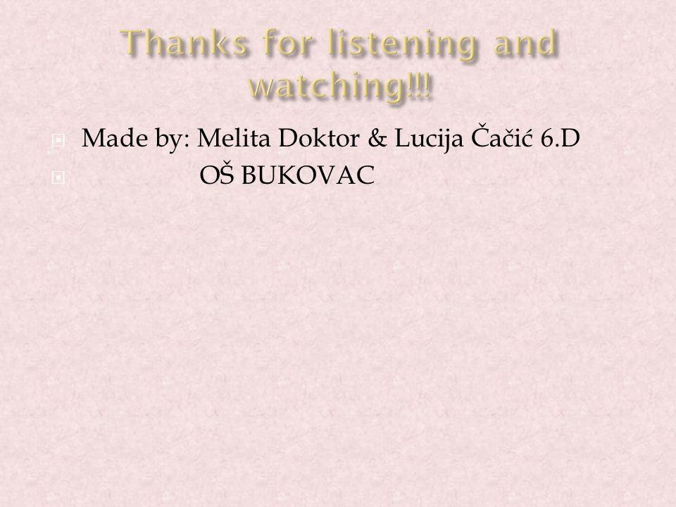  Made by: Melita Doktor & Lucija Čačić 6.D  OŠ BUKOVAC
